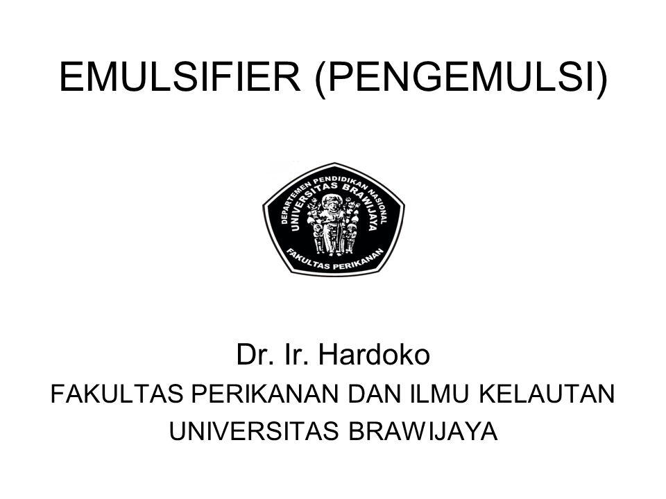 EMULSIFIER (PENGEMULSI) Dr. Ir. Hardoko FAKULTAS PERIKANAN DAN ILMU KELAUTAN UNIVERSITAS BRAWIJAYA