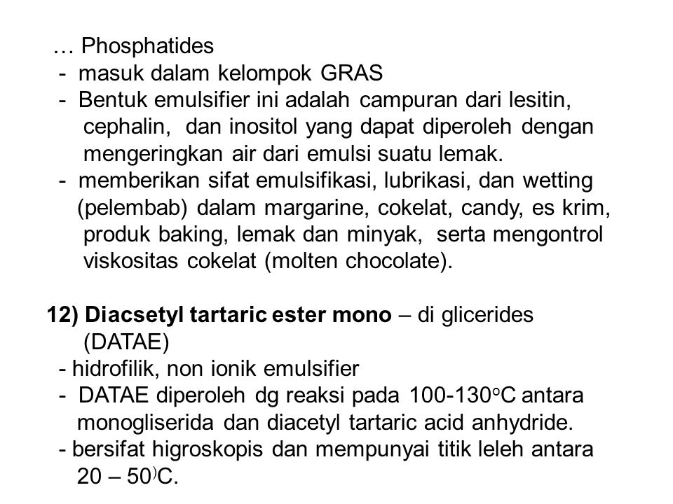 … Phosphatides - masuk dalam kelompok GRAS - Bentuk emulsifier ini adalah campuran dari lesitin, cephalin, dan inositol yang dapat diperoleh dengan me