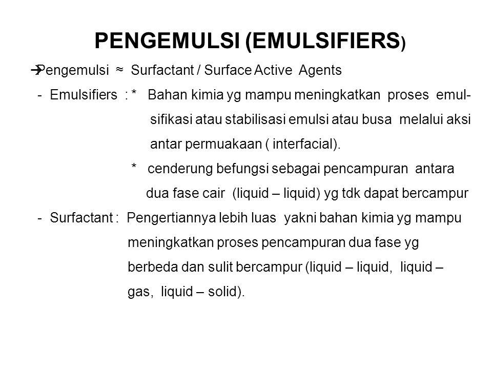 PENGEMULSI (EMULSIFIERS )  Pengemulsi ≈ Surfactant / Surface Active Agents - Emulsifiers : * Bahan kimia yg mampu meningkatkan proses emul- sifikasi