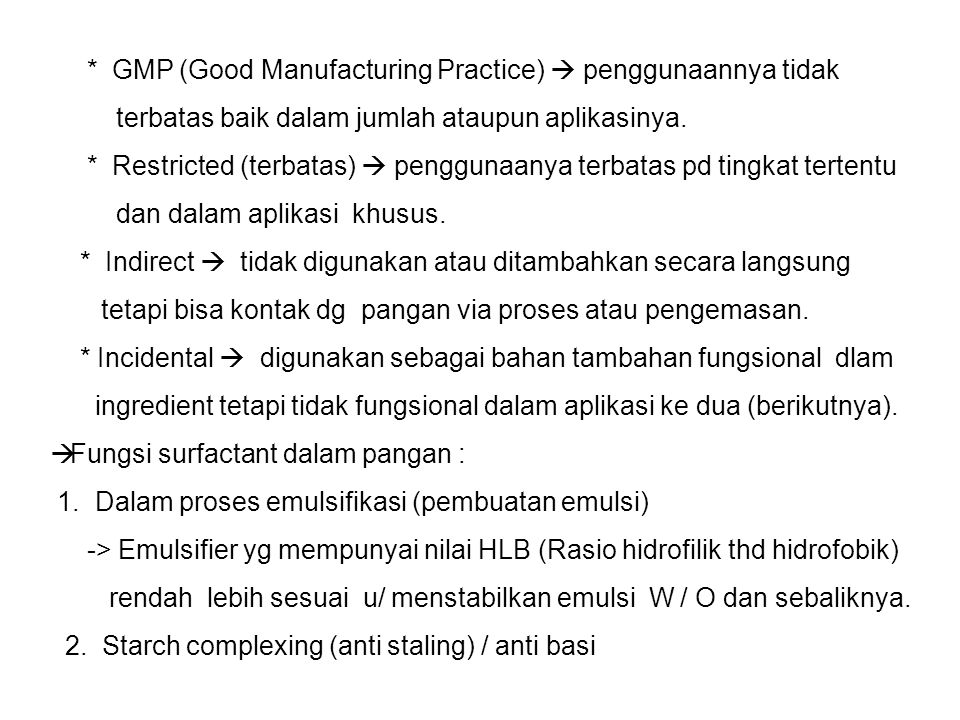 * GMP (Good Manufacturing Practice)  penggunaannya tidak terbatas baik dalam jumlah ataupun aplikasinya. * Restricted (terbatas)  penggunaanya terba