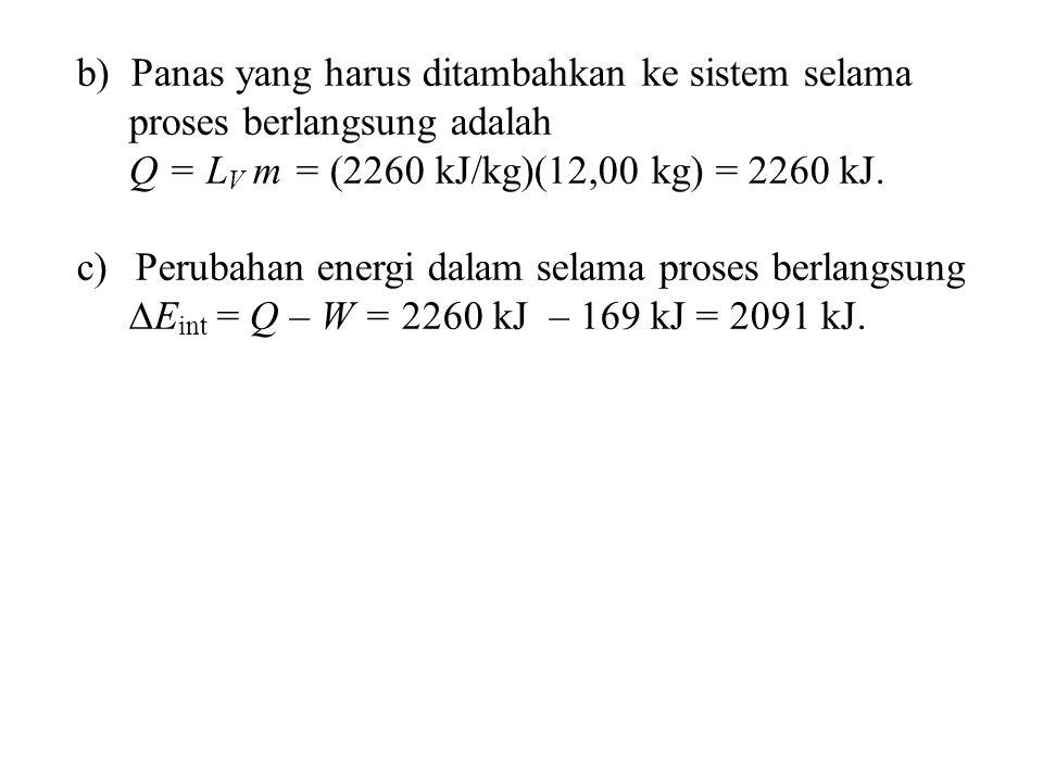b) Panas yang harus ditambahkan ke sistem selama proses berlangsung adalah Q = L V m = (2260 kJ/kg)(12,00 kg) = 2260 kJ. c)Perubahan energi dalam sela