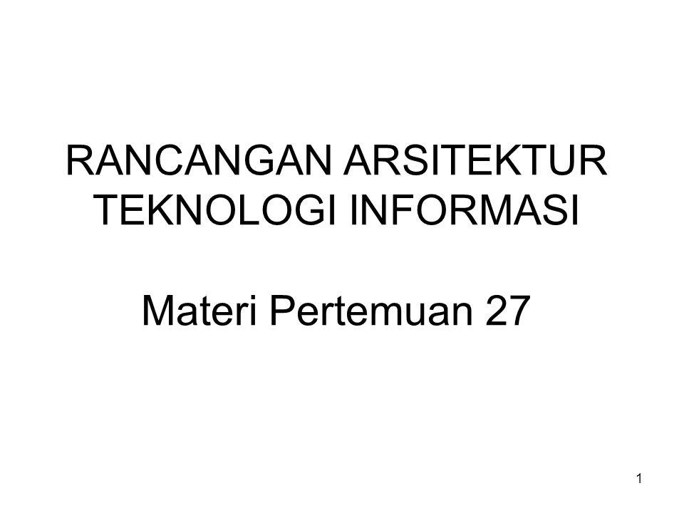1 RANCANGAN ARSITEKTUR TEKNOLOGI INFORMASI Materi Pertemuan 27