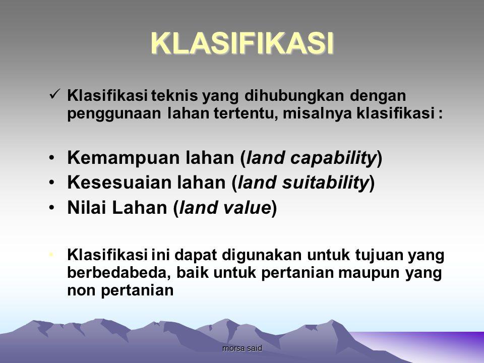 morsa said KLASIFIKASI Klasifikasi teknis yang dihubungkan dengan penggunaan lahan tertentu, misalnya klasifikasi : Kemampuan lahan (land capability)
