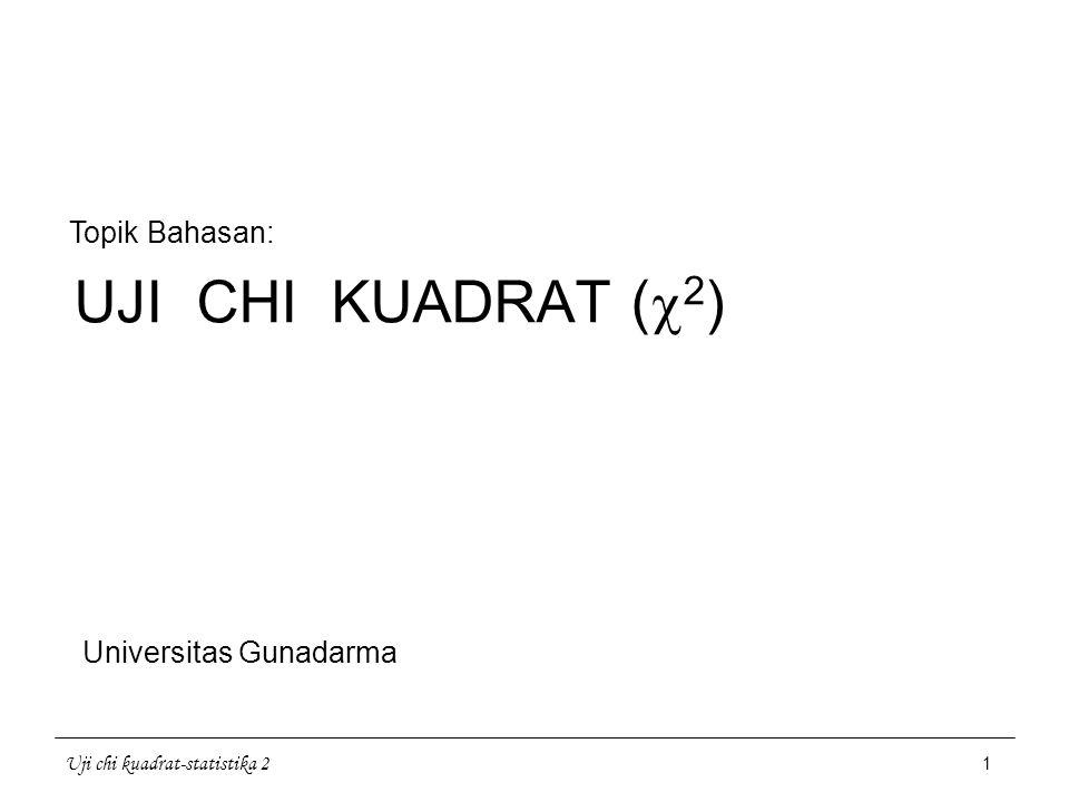Uji chi kuadrat-statistika 2 1 UJI CHI KUADRAT (  2 ) Topik Bahasan: Universitas Gunadarma