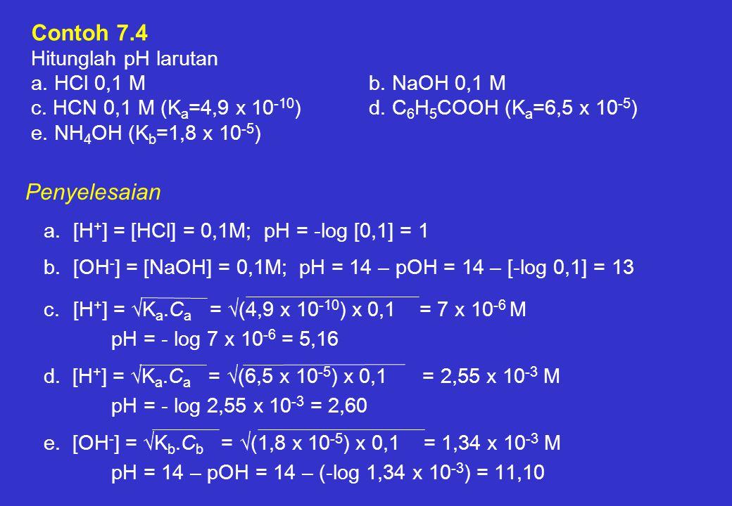 Contoh 7.4 Hitunglah pH larutan a.HCl 0,1 Mb. NaOH 0,1 M c.
