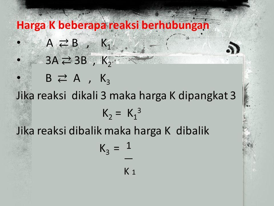 Contoh : Rumus Kc untuk reaksi :  2H 2(g) + O 2(g)  2H 2 O (g)  2NO(g)  N 2 (g) + O 2 (g) Contoh : Rumus Kc untuk reaksi :  2H 2(g) + O 2(g)  2H 2 O (g)  2NO(g)  N 2 (g) + O 2 (g)