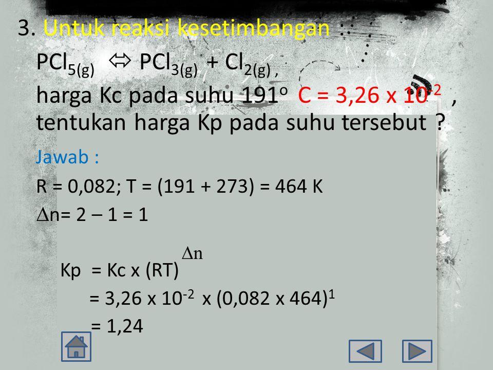 2. Jika natrium bikarbonat dipanaskan menurut reaksi : 2NaHCO 3(s)  Na 2 CO 3(s) + CO 2(g) + H 2 O (g), ternyata tekanan total saat setimbang = 0,04