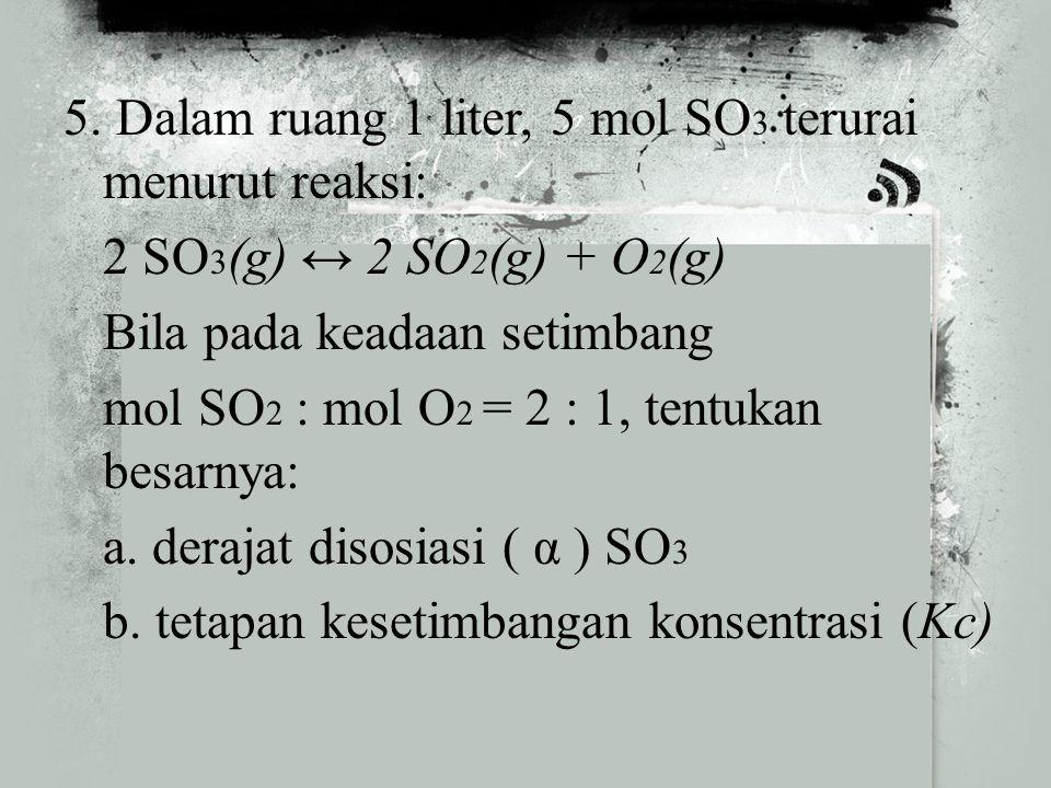 3. Dalam reaksi disosiasi N 2 O 4 berdasarkan persamaan reaksi: N 2 O 4 (g) ↔ 2 NO 2 (g) banyaknya mol N 2 O 4 dan NO 2 pada keadaan setimbang adalah