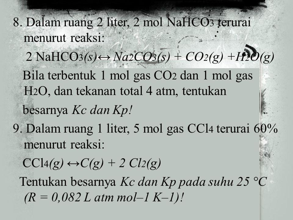 6. Diketahui reaksi kesetimbangan: 2 ICl(g) ↔ I 2 (g) + Cl 2 (g) Satu mol ICl terurai dalam ruang 5 liter. Bila Kc = 0,25, tentukan: a. mol I 2 dan mo