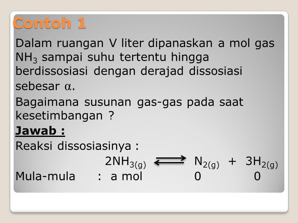 Dalam ruangan V liter dipanaskan a mol gas NH 3 sampai suhu tertentu hingga berdissosiasi dengan derajad dissosiasi sebesar α. Bagaimana susunan gas-g