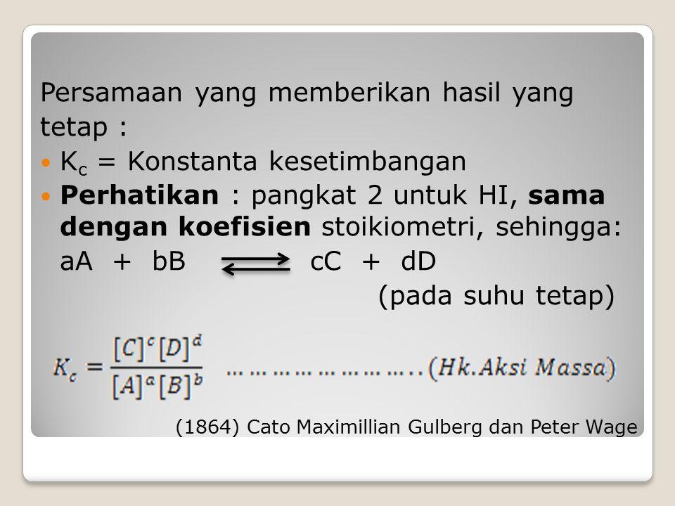 Persamaan yang memberikan hasil yang tetap : K c = Konstanta kesetimbangan Perhatikan : pangkat 2 untuk HI, sama dengan koefisien stoikiometri, sehing