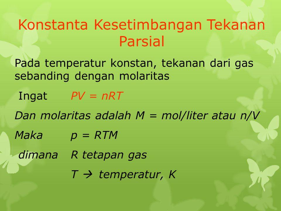 Konstanta Kesetimbangan Tekanan Parsial Pada temperatur konstan, tekanan dari gas sebanding dengan molaritas Ingat PV = nRT Dan molaritas adalah M = m