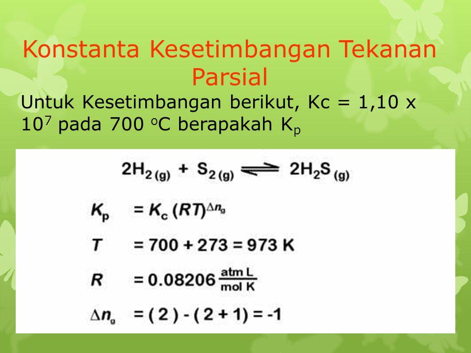 Konstanta Kesetimbangan Tekanan Parsial Untuk Kesetimbangan berikut, Kc = 1,10 x 10 7 pada 700 o C berapakah K p