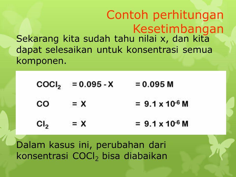 Sekarang kita sudah tahu nilai x, dan kita dapat selesaikan untuk konsentrasi semua komponen. Dalam kasus ini, perubahan dari konsentrasi COCl 2 bisa