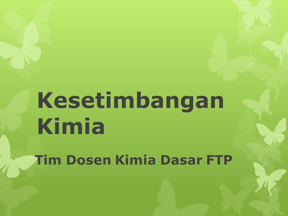 Kesetimbangan Kimia Tim Dosen Kimia Dasar FTP