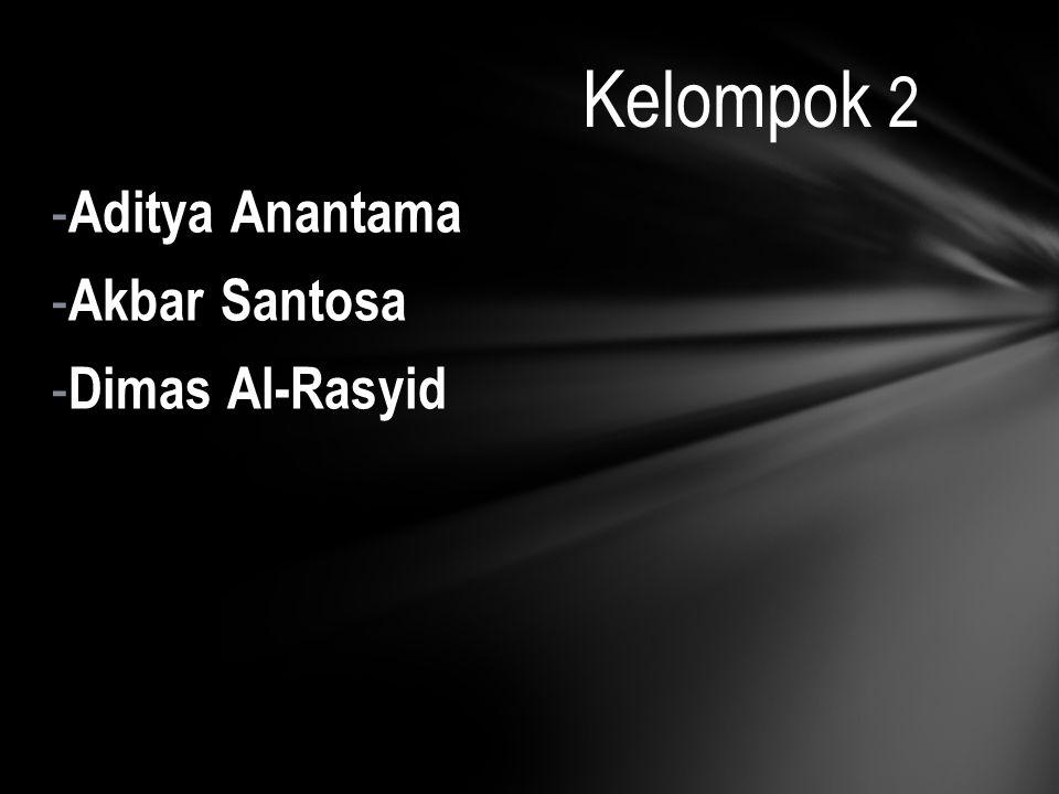 - Aditya Anantama - Akbar Santosa - Dimas Al-Rasyid Kelompok 2