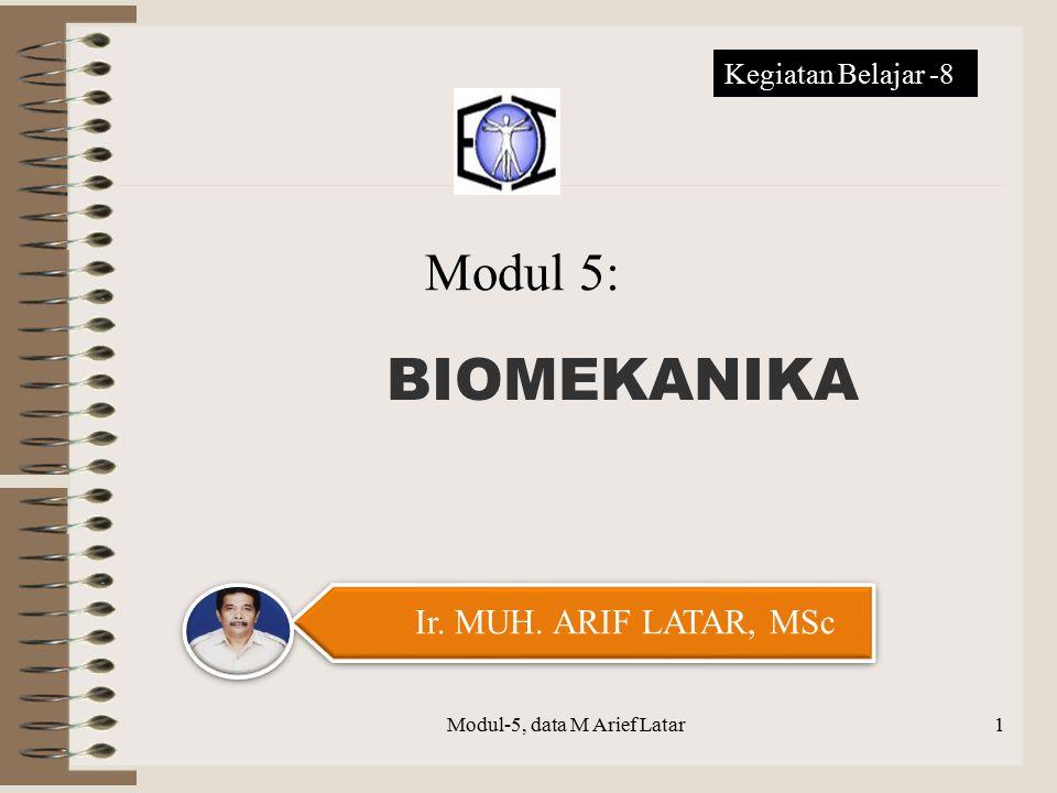 BIOMEKANIKA Modul-5, data M Arief Latar Ir. MUH. ARIF LATAR, MSc Modul 5: Kegiatan Belajar -8 1