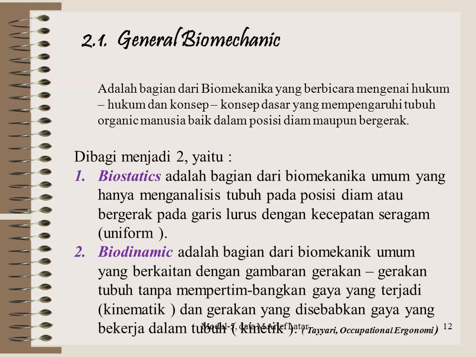 Adalah bagian dari Biomekanika yang berbicara mengenai hukum – hukum dan konsep – konsep dasar yang mempengaruhi tubuh organic manusia baik dalam posisi diam maupun bergerak.