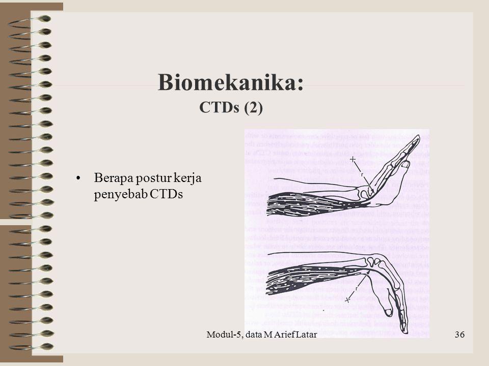 Biomekanika: CTDs (2) Berapa postur kerja penyebab CTDs Modul-5, data M Arief Latar36