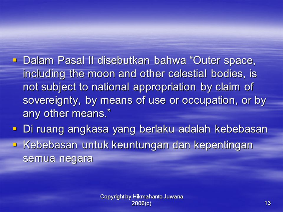 """Copyright by Hikmahanto Juwana 2006(c)13  Dalam Pasal II disebutkan bahwa """"Outer space, including the moon and other celestial bodies, is not subject"""