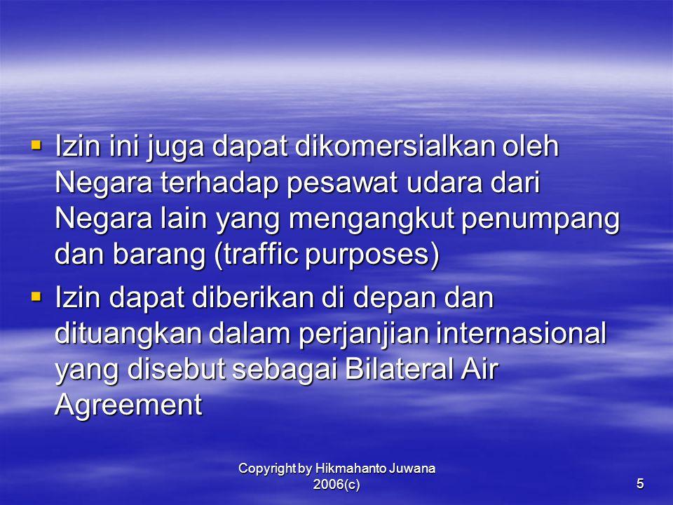 Copyright by Hikmahanto Juwana 2006(c)5  Izin ini juga dapat dikomersialkan oleh Negara terhadap pesawat udara dari Negara lain yang mengangkut penum