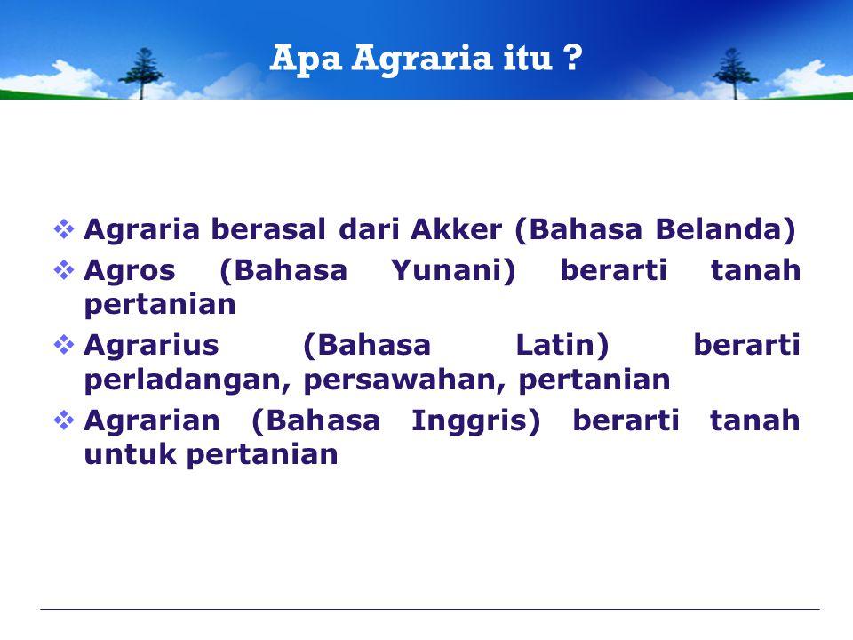  Agraria berasal dari Akker (Bahasa Belanda)  Agros (Bahasa Yunani) berarti tanah pertanian  Agrarius (Bahasa Latin) berarti perladangan, persawaha