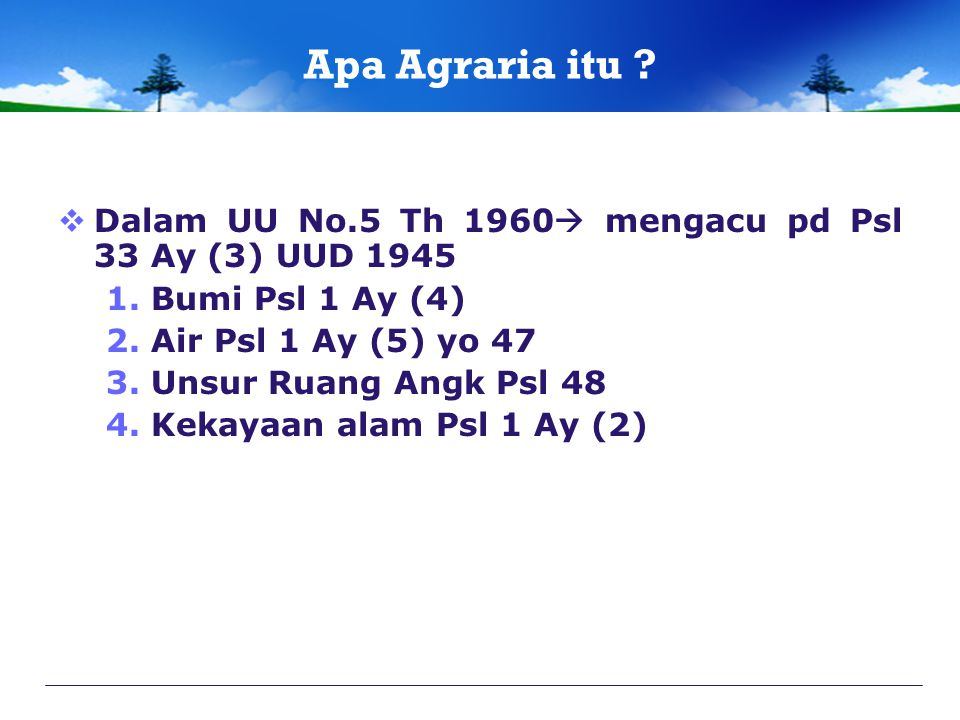  Dalam UU No.5 Th 1960  mengacu pd Psl 33 Ay (3) UUD 1945 1. Bumi Psl 1 Ay (4) 2. Air Psl 1 Ay (5) yo 47 3. Unsur Ruang Angk Psl 48 4. Kekayaan alam