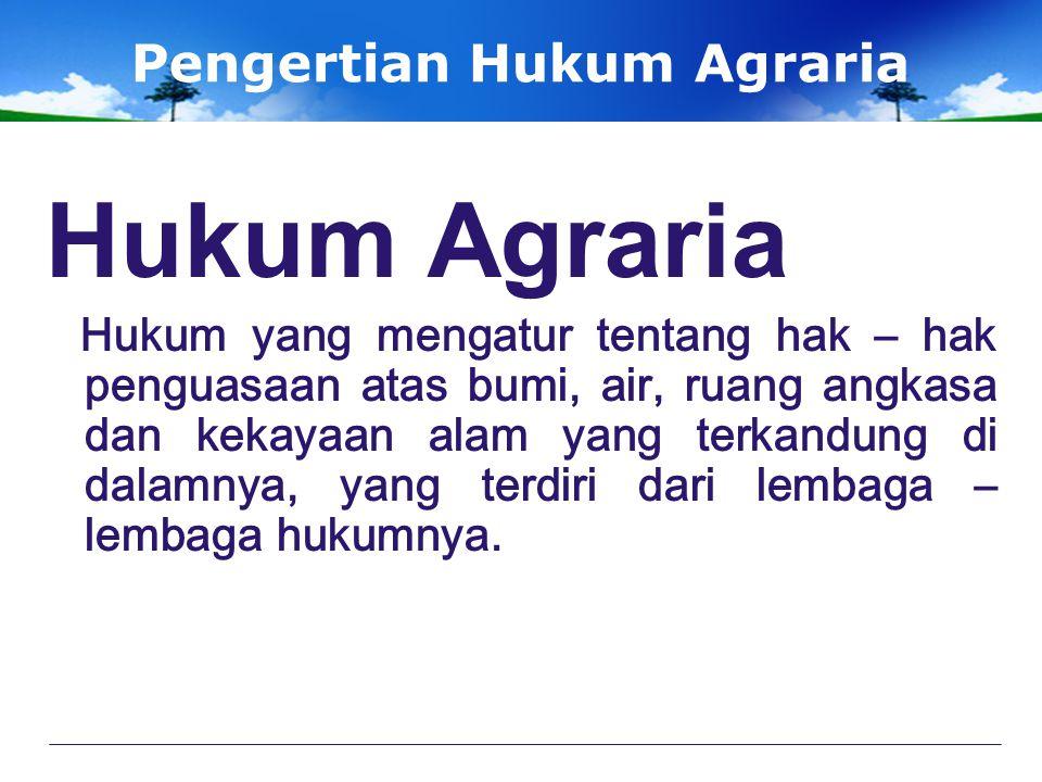 Pengertian Hukum Agraria Sudikno Mertokusumo Hukum Agraria adalah keseluruhan kaidah-kaidah hukum baik yang tertulis maupun yang tidak tertulis yang mengatur Agraria