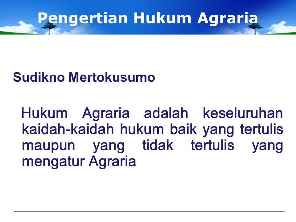 Pengertian Hukum Agraria Sudikno Mertokusumo Hukum Agraria adalah keseluruhan kaidah-kaidah hukum baik yang tertulis maupun yang tidak tertulis yang m