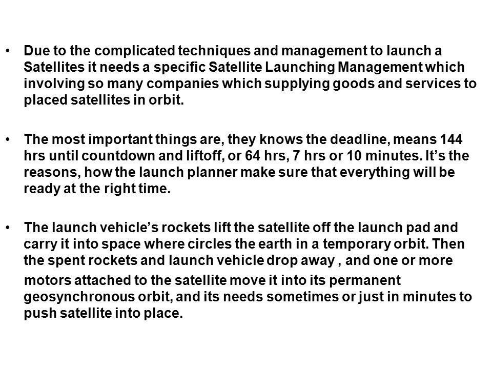 Due to the complicated techniques and management to launch a Satellites it needs a specific Satellite Launching Management which involving so many com