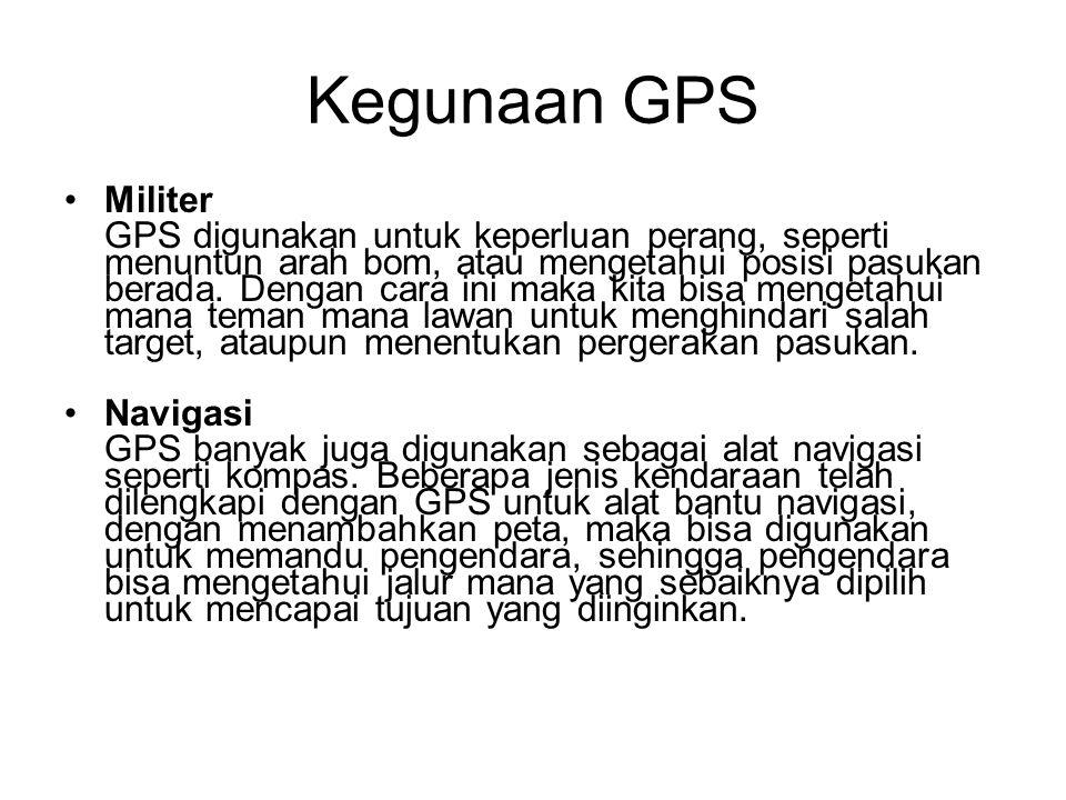 Kegunaan GPS Militer GPS digunakan untuk keperluan perang, seperti menuntun arah bom, atau mengetahui posisi pasukan berada.
