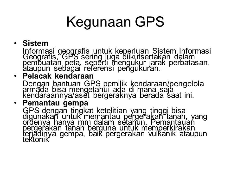 Kegunaan GPS Sistem Informasi geografis untuk keperluan Sistem Informasi Geografis, GPS sering juga diikutsertakan dalam pembuatan peta, seperti mengukur jarak perbatasan, ataupun sebagai referensi pengukuran.