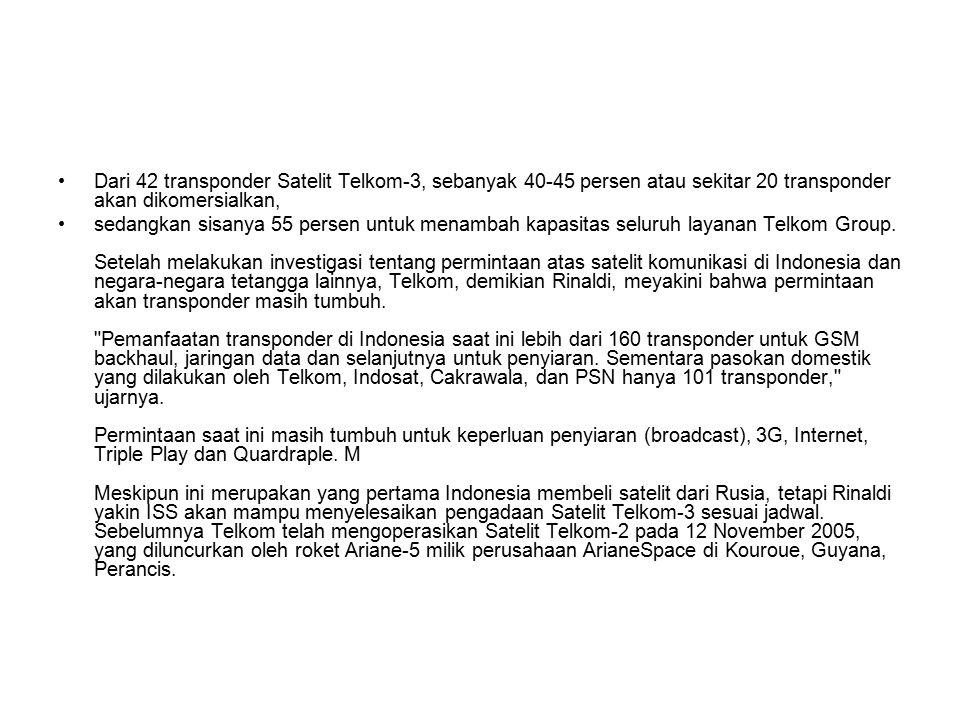 Dari 42 transponder Satelit Telkom-3, sebanyak 40-45 persen atau sekitar 20 transponder akan dikomersialkan, sedangkan sisanya 55 persen untuk menambah kapasitas seluruh layanan Telkom Group.