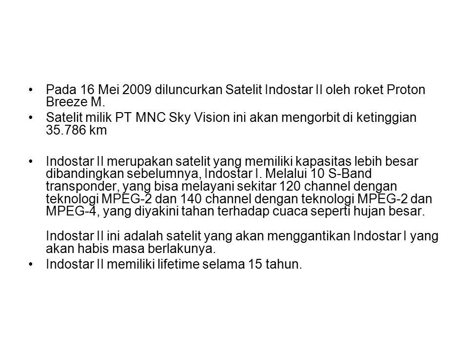 Pada 16 Mei 2009 diluncurkan Satelit Indostar II oleh roket Proton Breeze M.