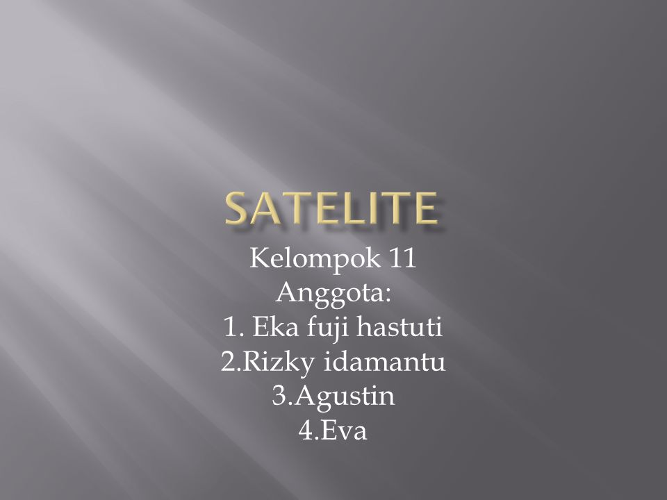 Kelompok 11 Anggota: 1. Eka fuji hastuti 2.Rizky idamantu 3.Agustin 4.Eva