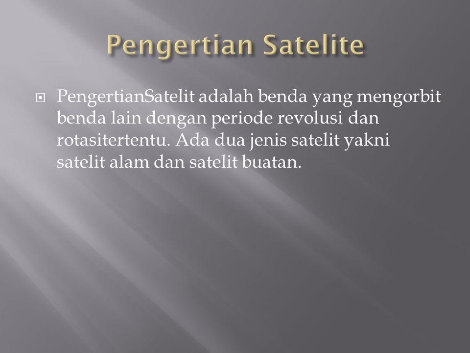  PengertianSatelit adalah benda yang mengorbit benda lain dengan periode revolusi dan rotasitertentu.
