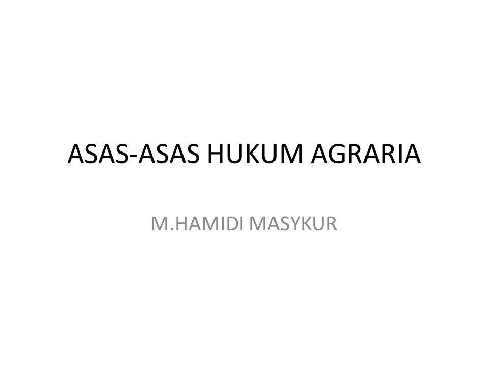 AZAS HUKUM AGRARIA 1).Azas Kenasionalan a.Pasal 1 ayat (1) : Seluruh wilayah Indonesia adalah kesatuan tanah air dari seluruh rakyat Indonesia yang bersatu sebagai bangsa Indonesia.