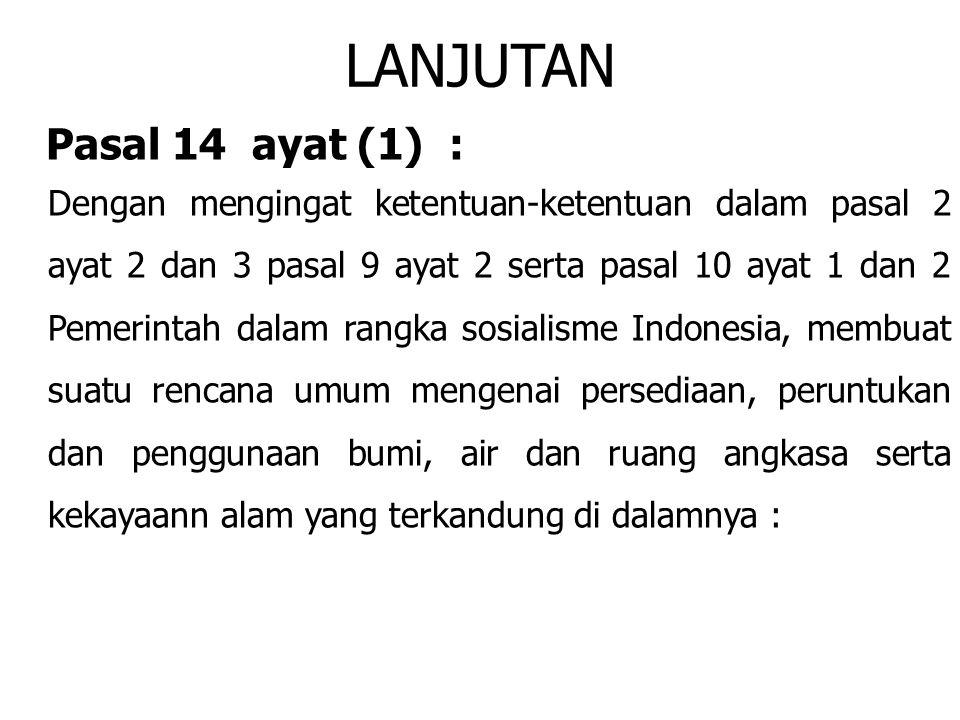 LANJUTAN Pasal 14 ayat (1) : Dengan mengingat ketentuan-ketentuan dalam pasal 2 ayat 2 dan 3 pasal 9 ayat 2 serta pasal 10 ayat 1 dan 2 Pemerintah dal