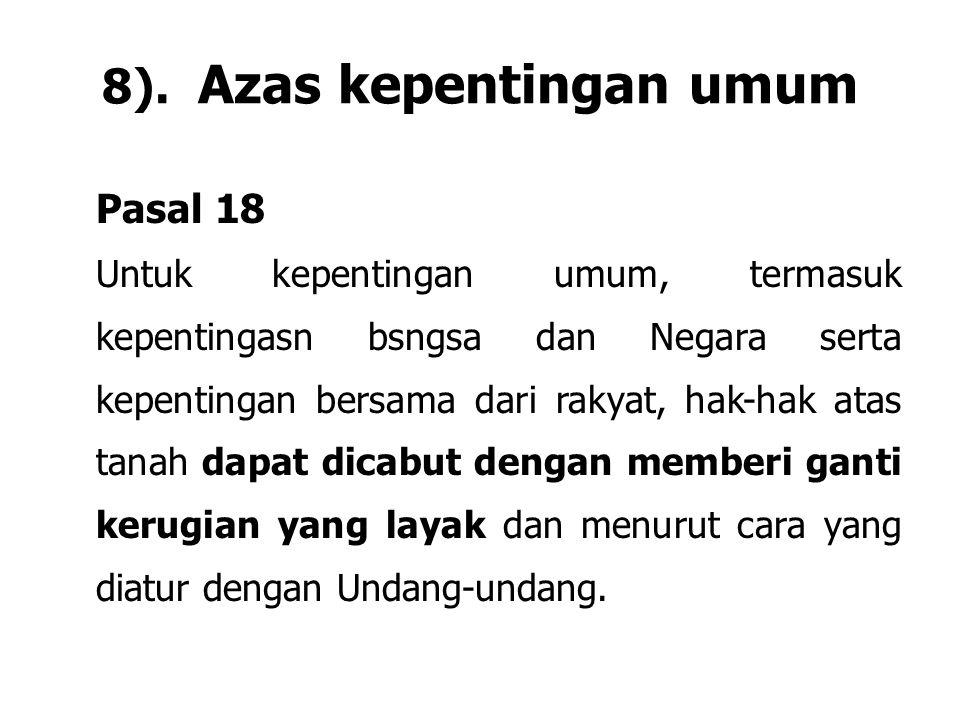 8). Azas kepentingan umum Pasal 18 Untuk kepentingan umum, termasuk kepentingasn bsngsa dan Negara serta kepentingan bersama dari rakyat, hak-hak atas