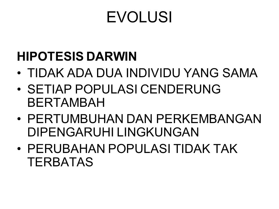 EVOLUSI HIPOTESIS DARWIN TIDAK ADA DUA INDIVIDU YANG SAMA SETIAP POPULASI CENDERUNG BERTAMBAH PERTUMBUHAN DAN PERKEMBANGAN DIPENGARUHI LINGKUNGAN PERUBAHAN POPULASI TIDAK TAK TERBATAS