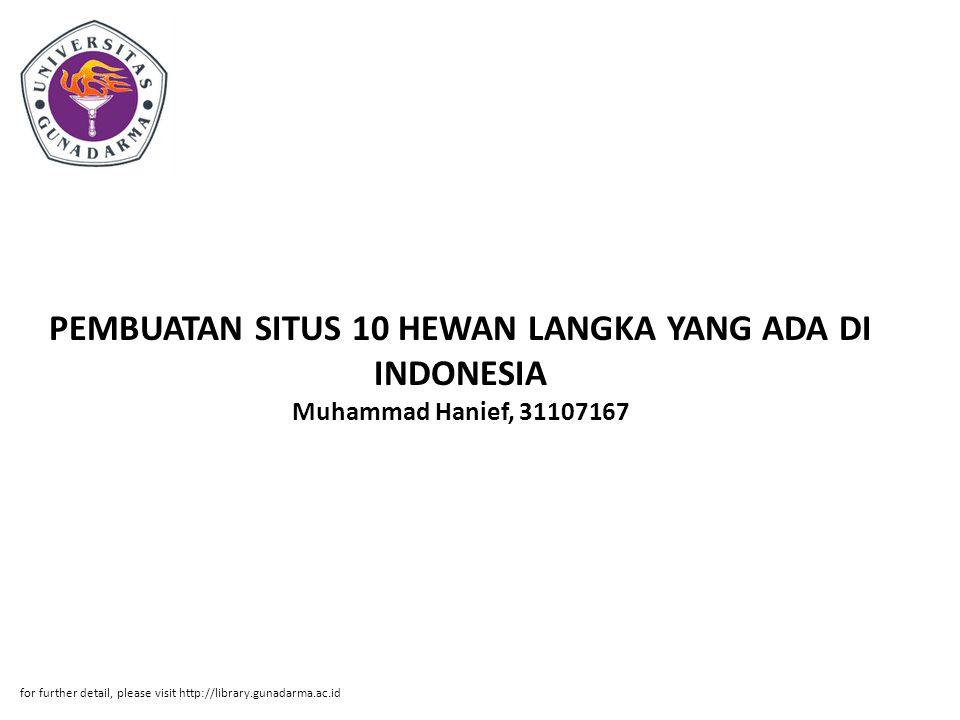 PEMBUATAN SITUS 10 HEWAN LANGKA YANG ADA DI INDONESIA Muhammad Hanief, 31107167 for further detail, please visit http://library.gunadarma.ac.id