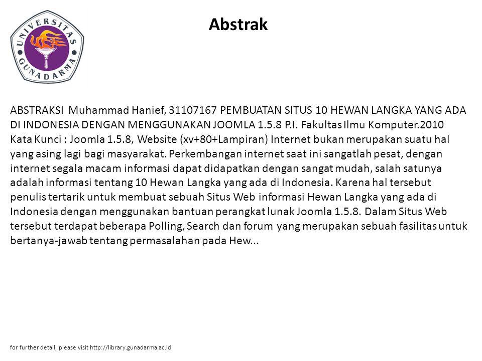 Abstrak ABSTRAKSI Muhammad Hanief, 31107167 PEMBUATAN SITUS 10 HEWAN LANGKA YANG ADA DI INDONESIA DENGAN MENGGUNAKAN JOOMLA 1.5.8 P.I. Fakultas Ilmu K