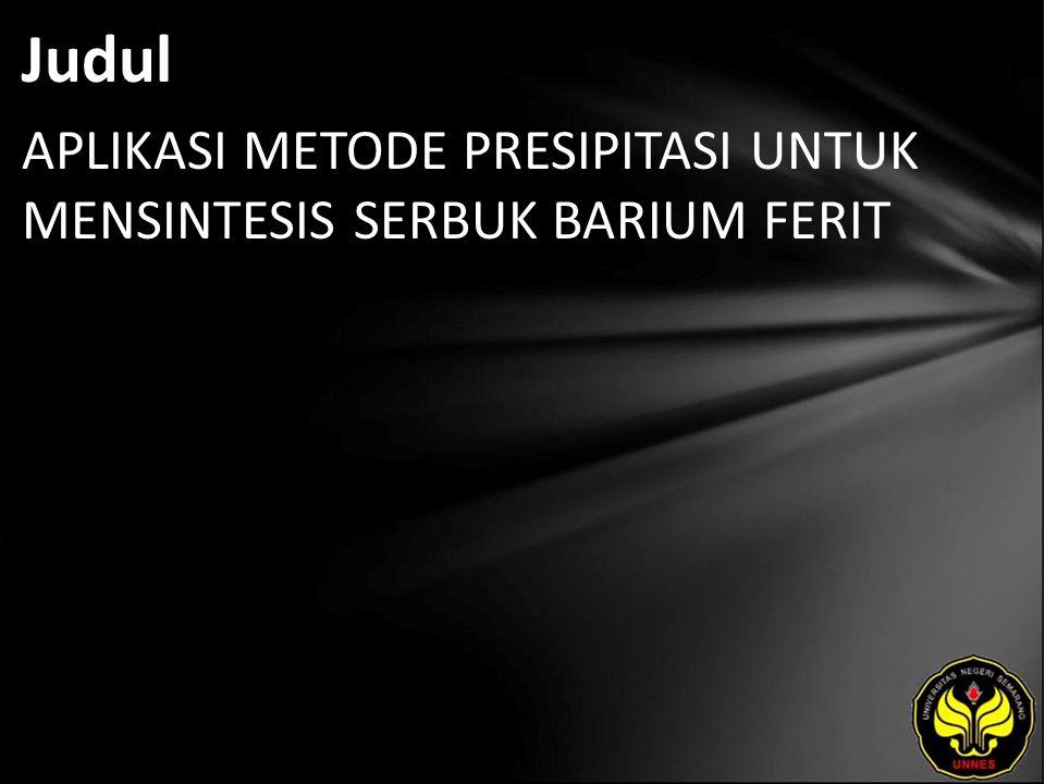 Abstrak Muallim, Fanis.2011. Aplikasi Metode Presipitasi Untuk Mensintesis Serbuk Barium Ferit.