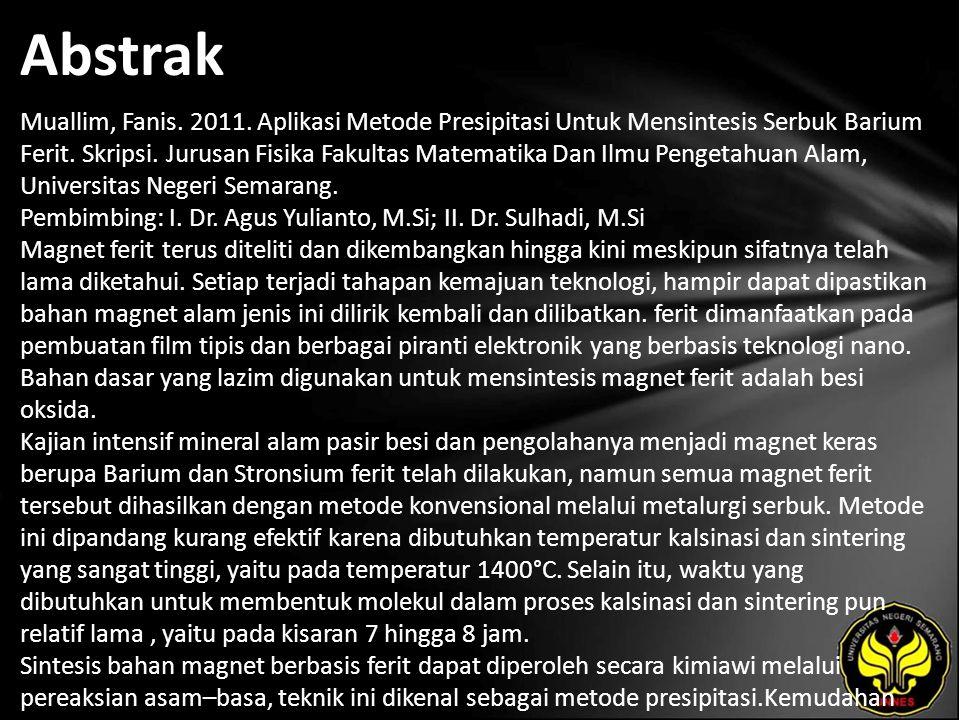 Abstrak Muallim, Fanis. 2011. Aplikasi Metode Presipitasi Untuk Mensintesis Serbuk Barium Ferit. Skripsi. Jurusan Fisika Fakultas Matematika Dan Ilmu