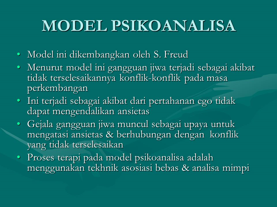 MODEL PSIKOANALISA Model ini dikembangkan oleh S. FreudModel ini dikembangkan oleh S. Freud Menurut model ini gangguan jiwa terjadi sebagai akibat tid