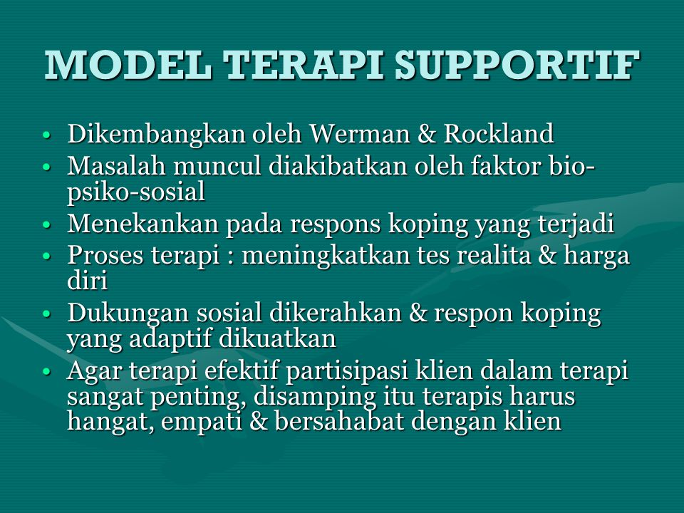 MODEL TERAPI SUPPORTIF Dikembangkan oleh Werman & RocklandDikembangkan oleh Werman & Rockland Masalah muncul diakibatkan oleh faktor bio- psiko-sosial