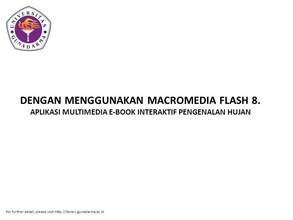Abstrak ABSTRAKSI Dimas Anggara Putra, 50406896 APLIKASI MULTIMEDIA E-BOOK INTERAKTIF PENGENALAN HUJAN DENGAN MENGGUNAKAN MACROMEDIA FLASH 8.