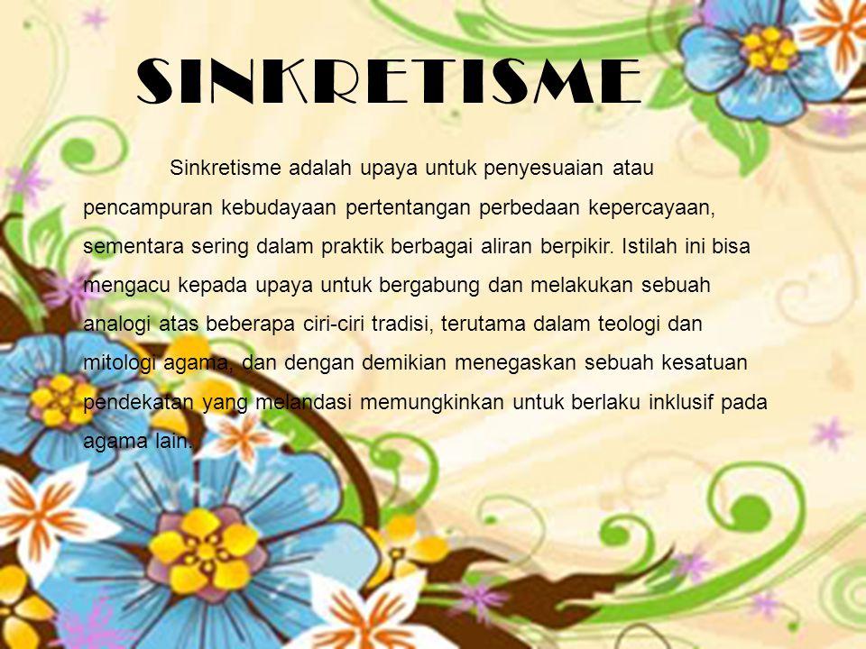 SINKRETISME Sinkretisme adalah upaya untuk penyesuaian atau pencampuran kebudayaan pertentangan perbedaan kepercayaan, sementara sering dalam praktik
