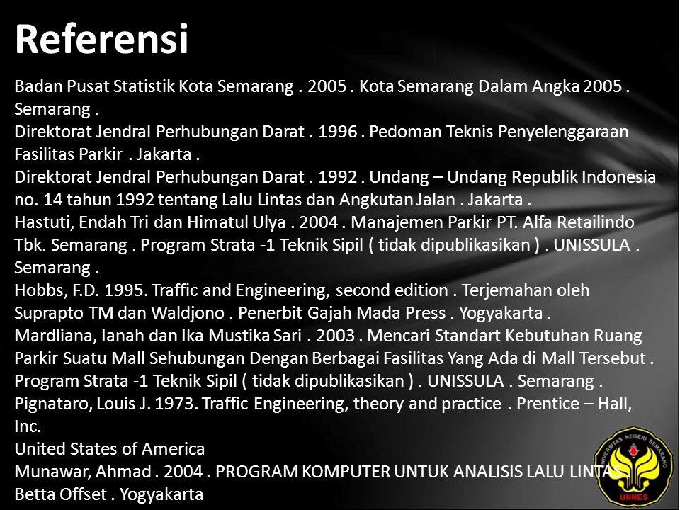Referensi Badan Pusat Statistik Kota Semarang. 2005. Kota Semarang Dalam Angka 2005. Semarang. Direktorat Jendral Perhubungan Darat. 1996. Pedoman Tek