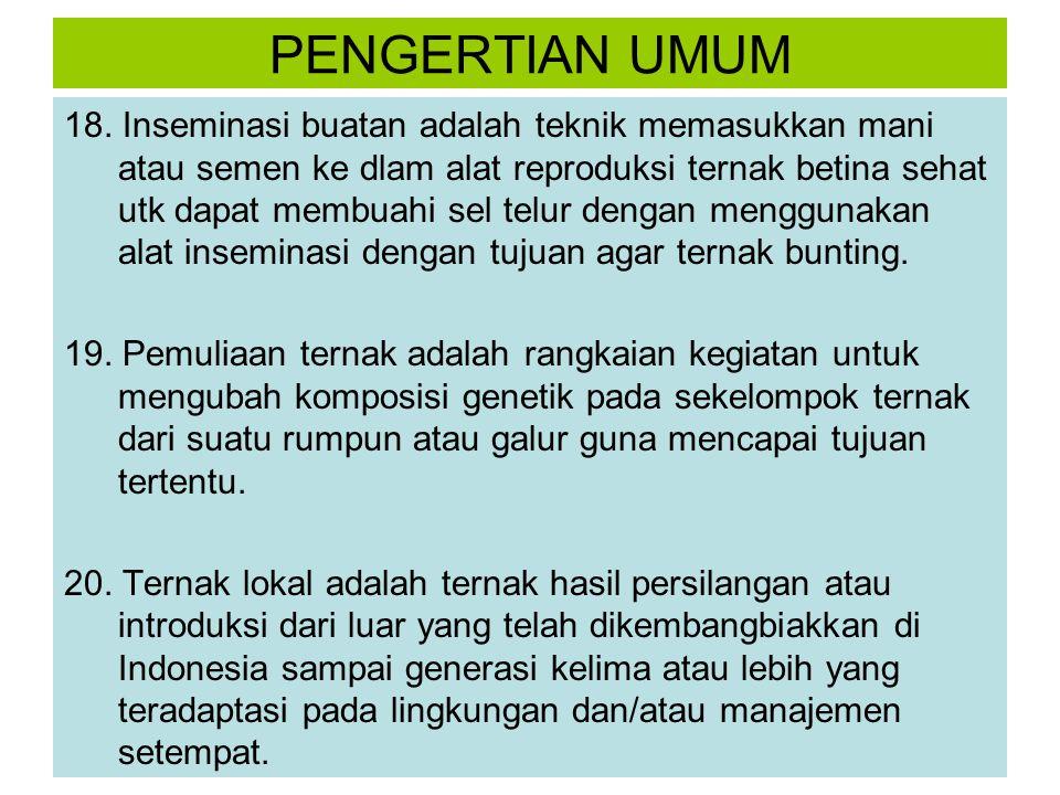 PENGERTIAN UMUM 18. Inseminasi buatan adalah teknik memasukkan mani atau semen ke dlam alat reproduksi ternak betina sehat utk dapat membuahi sel telu